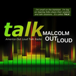 MALCOLM OUT LOUD TALK