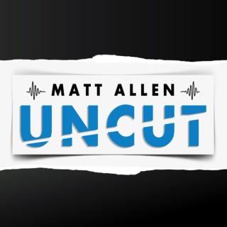 Matt Allen Uncut