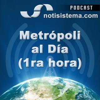 Metrópoli al Día 1ra Hora - Notisistema