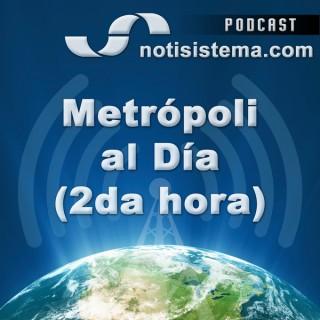 Metrópoli al Día 2da Hora - Notisistema