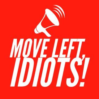 Move Left, Idiots!