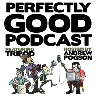 Perfectly Good Podcast – Featuring Tripod and Andrew Pogson