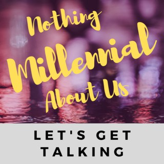 Nothing Millennial About Us