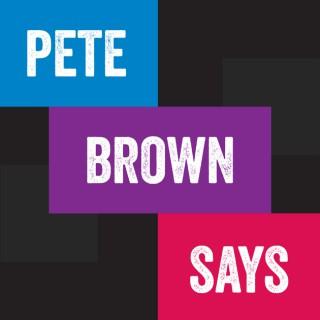 Pete Brown Says