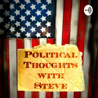 Political Thoughts with Steve