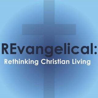 REvangelical: Rethinking Christian Living