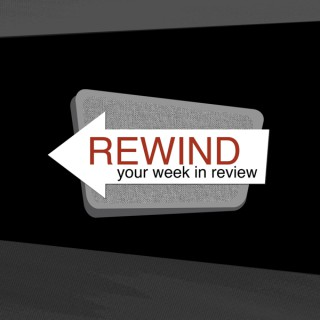 Rewind: Your Week in Review
