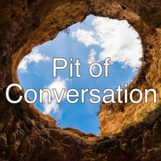 Pit of Conversation