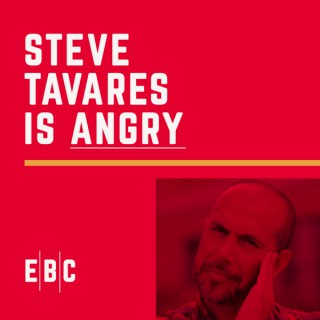 Steve Tavares Is Angry Podcast