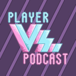 Player Vs. Podcast