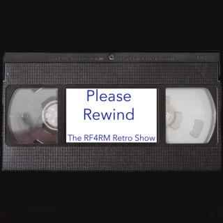 Please Rewind: The RF4RM Retro Movie Show