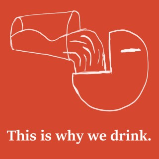 This is Why We Drink