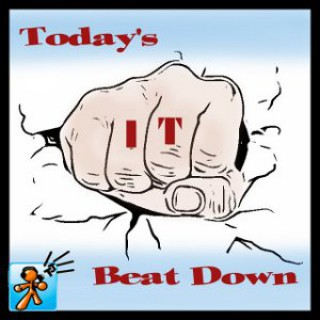 Todays IT Beat Down - TodaysITBeatdown.com - Produced by TechJives.net - Chris