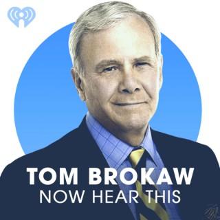 Tom Brokaw: Now Hear This
