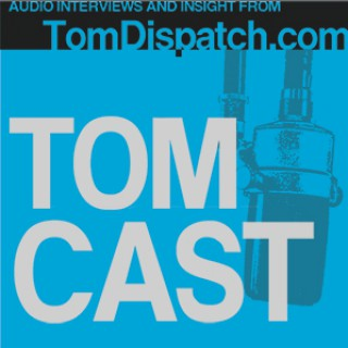 TomCast from TomDispatch.com