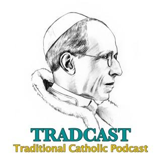 TRADCAST: The Traditional Roman Catholic Podcast