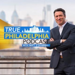 The True Philadelphia Podcast with Matt O'Donnell