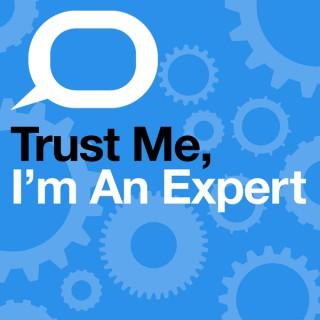 Trust Me, I'm An Expert