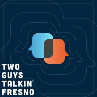 Two Guys Talkin' Fresno
