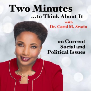 Two Minutes to Think About it with Dr. Carol M. Swain