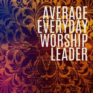 AVERAGE EVERYDAY WORSHIP LEADER