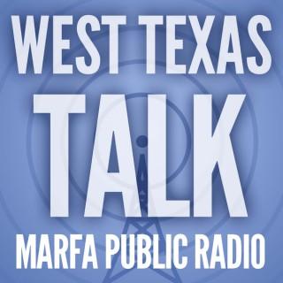 West Texas Talk - Interviews from Marfa Public Radio
