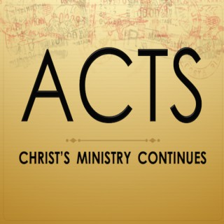 ACTS - Christ's Ministry Continues