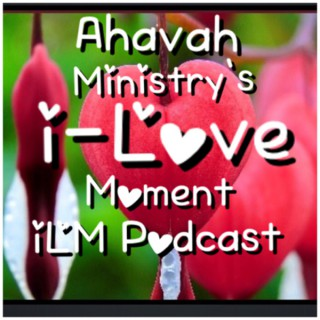 Ahavah Ministry's i-Love Moment It's Positive It's Inspirational It's Uplifting The i is Intentional