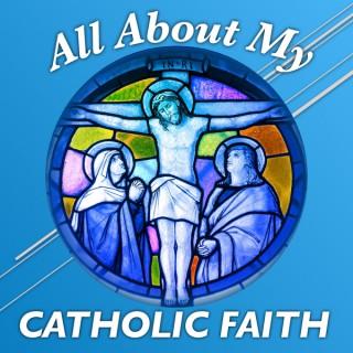 All About My Catholic Faith