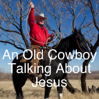 An Old Cowboy Talking About Jesus