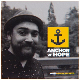 Anchor Of Hope | With Aaron Salvato