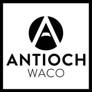 Antioch Community Church Waco - Sunday Sermon