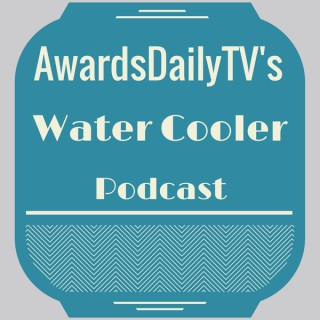 Awards Daily TV's Water Cooler Podcast