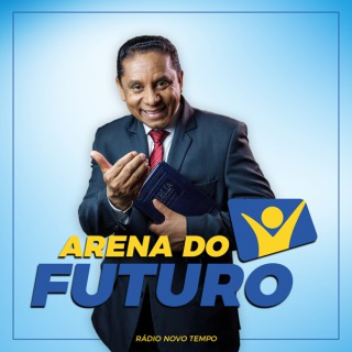 Arena do Futuro – Áudios Novo Tempo