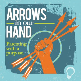 Arrows in Our Hand: Parenting with a Purpose