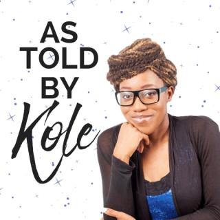 As Told by Kole