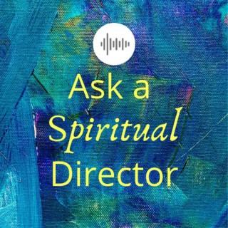 Ask A Spiritual Director