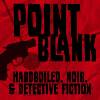 Point Blank: Hardboiled, Noir, & Detective Fiction
