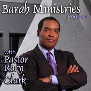 Barah Ministries Podcast with Pastor Rory Clark