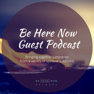 Be Here Now Network Guest Podcast