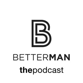 Better Man The Podcast