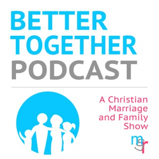 Better Together Podcast - A Christian Marriage and Family Show with Micah and Rochelle
