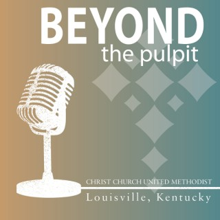 Beyond the Pulpit Podcast   Christ Church United Methodist