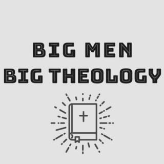 Big Men Big Theology