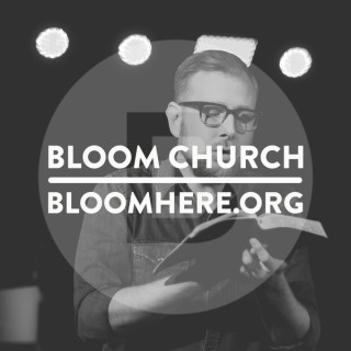 Bloom Church Podcast