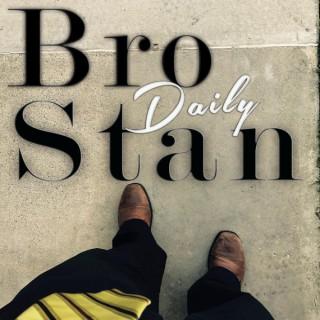 Bro Stan Daily