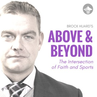Brock Huard's Above & Beyond: The Intersection of Faith and Sports