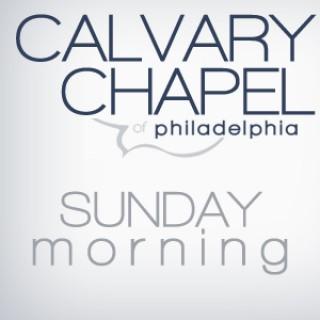 Calvary Chapel of Philadelphia - Sunday Morning Teaching