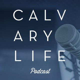 Calvary Life Podcast