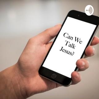 Can We Talk Jesus?